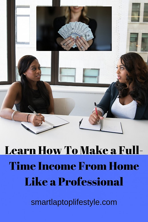 Learn how to make a full-time income from home