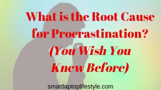 What is the Root Cause for Procrastination