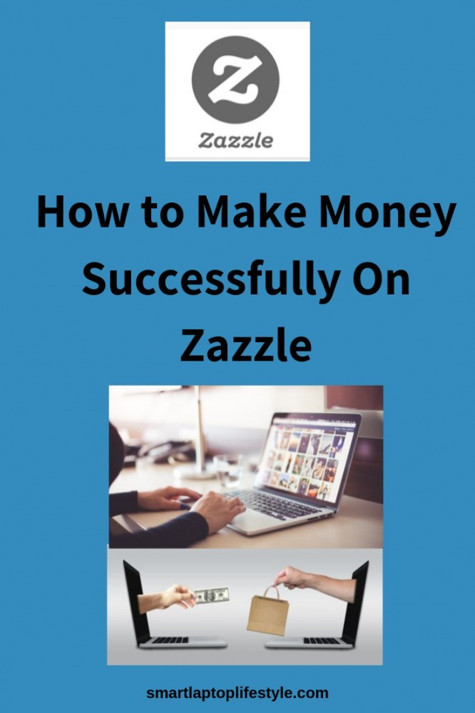 how to make money successfully on Zazzle