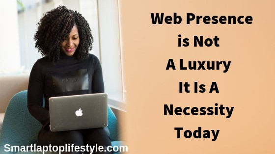 Web Presence is not a Luxury it is a necessity