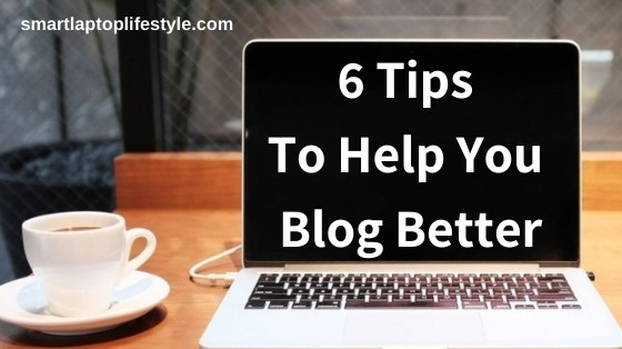 6 tips to help your blog better