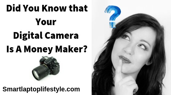 Your Digital Camera is a Money Maker