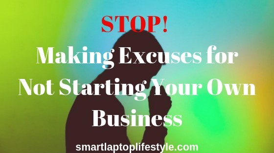 Stop Making Excuses fr not starting your own online business