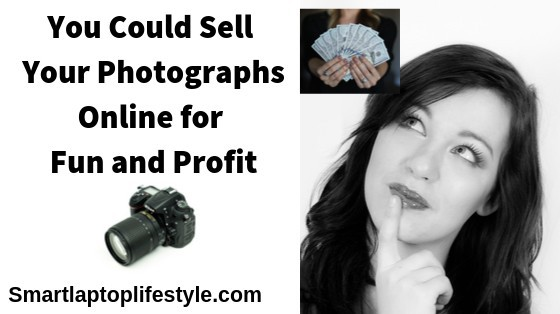 You Could Sell Your Photographs online for Fun and Profit